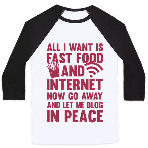 All I Want Is Fast Food And Internet Baseball Tee