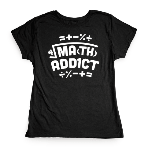 Math Addict  Womens T-Shirt