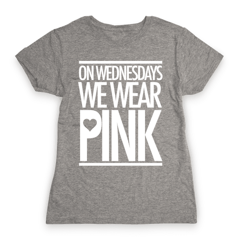 On Wednesdays We Wear Pink Womens T-Shirt