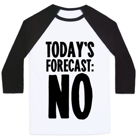 Today's Forecast: NO Baseball Tee