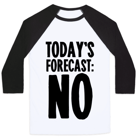 Today's Forecast: NO Baseball Tee