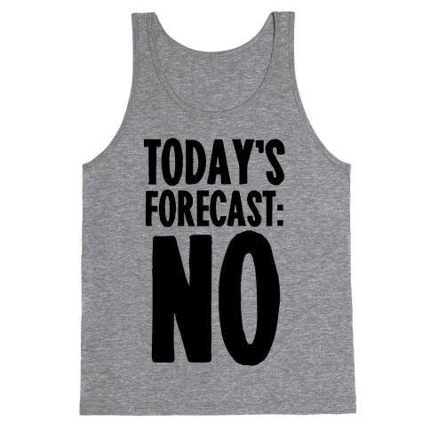 Today's Forecast: NO Tank Top