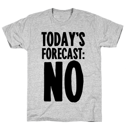 Today's Forecast: NO Mens T-Shirt