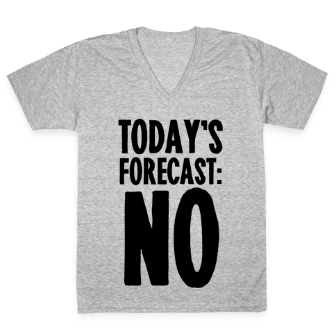 Today's Forecast: NO V-Neck Tee Shirt
