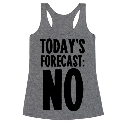 Today's Forecast: NO Racerback Tank Top