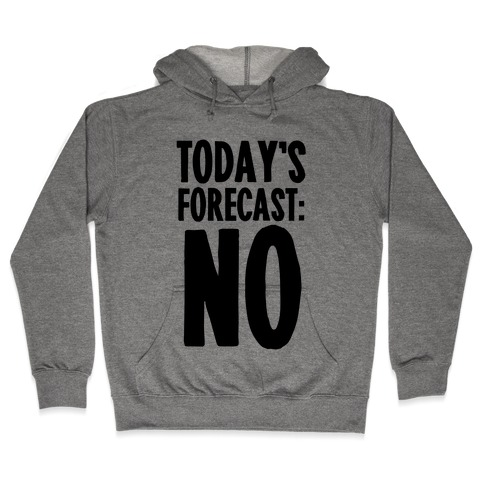 Today's Forecast: NO Hooded Sweatshirt