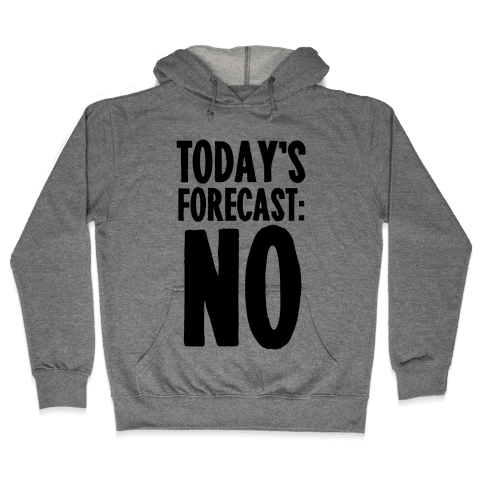 Today's Forecast: NO Hooded Sweatshirt