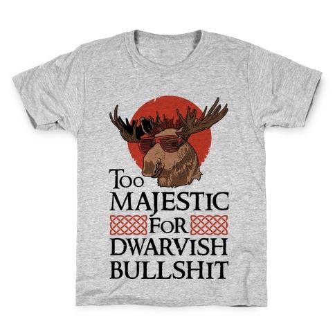 Too Majestic for Dwarvish Bullshit Kids T-Shirt