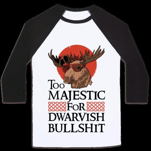 Too Majestic for Dwarvish Bullshit Baseball Tee