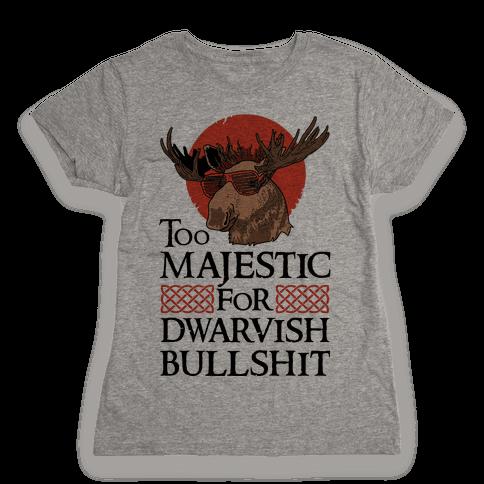 Too Majestic for Dwarvish Bullshit Womens T-Shirt