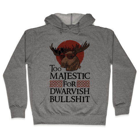 Too Majestic for Dwarvish Bullshit Hooded Sweatshirt