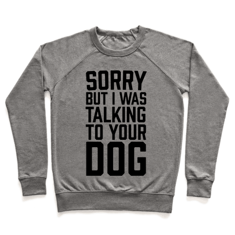Sorry But I Was Talking To Your Dog Pullover