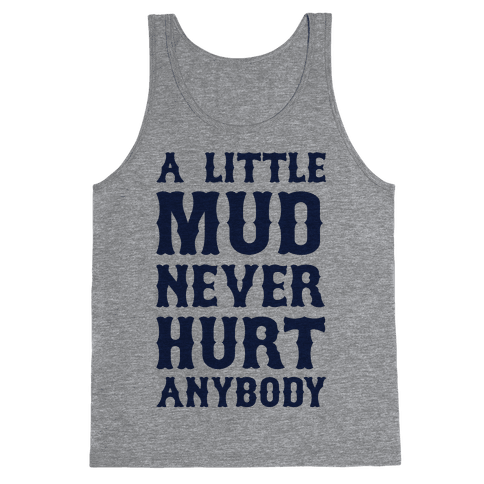 A Little Mud Never Hurt Anybody Tank Top