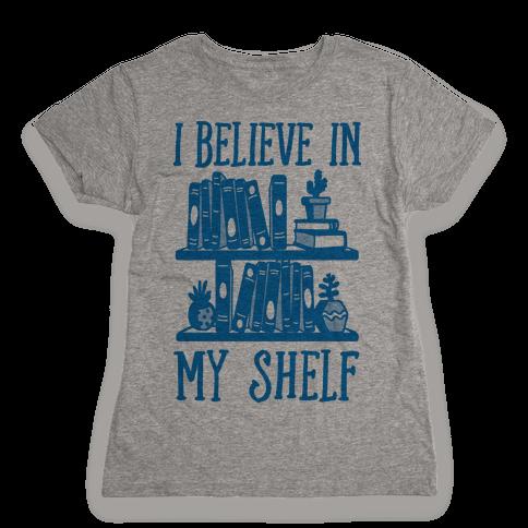 I Believe In My Shelf Womens T-Shirt