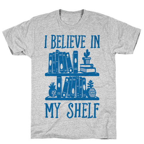 I Believe In My Shelf Mens T-Shirt