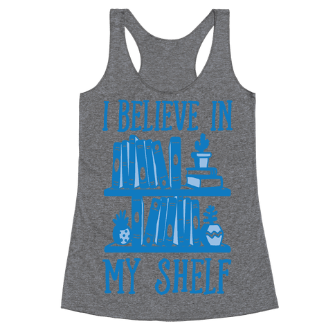 I Believe In My Shelf Racerback Tank Top