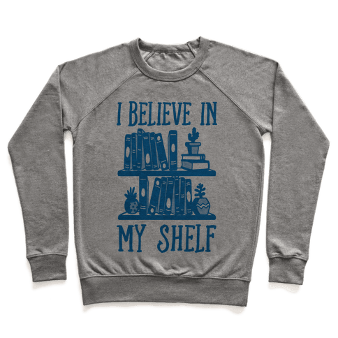 I Believe In My Shelf Pullover