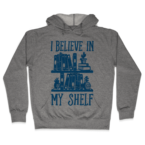 I Believe In My Shelf Hooded Sweatshirt