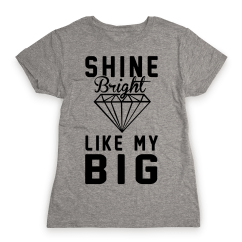 Shine Bright Like My Big Womens T-Shirt