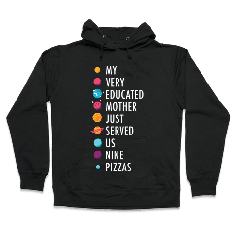 My Very Educated Mother Just Served Us Nine Pizzas Hooded Sweatshirt