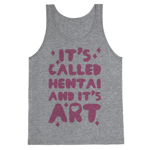 It's Called Hentai and it's Art Tank Top