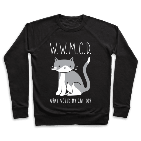 What Would My Cat Do? Pullover