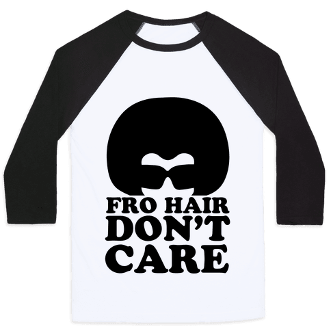 Fro Hair Don't Care Baseball Tee