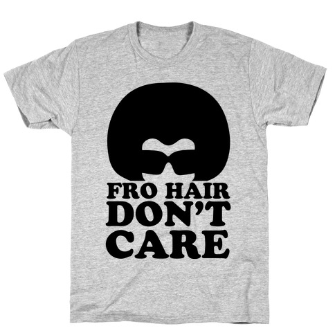 Fro Hair Don't Care T-Shirt