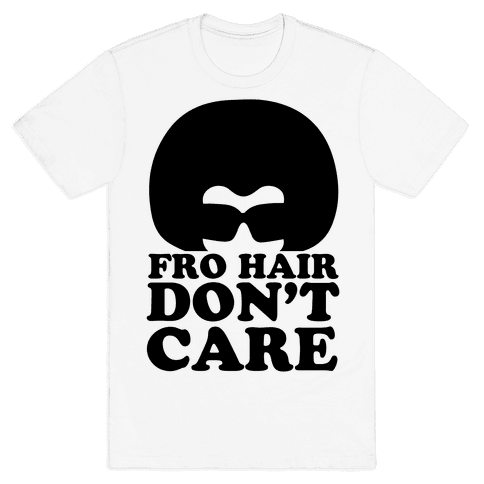 Fro Hair Don't Care Mens T-Shirt