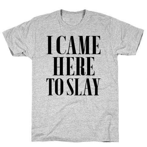 I Came Here to Slay Mens T-Shirt