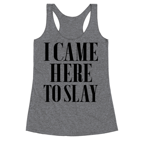 I Came Here to Slay Racerback Tank Top