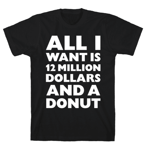 12 Million Dollars And A Donut Mens T-Shirt