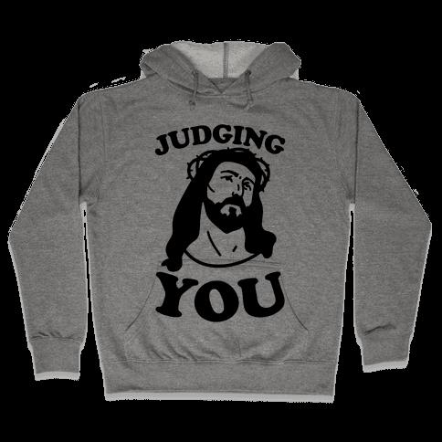 Judging You Jesus Hooded Sweatshirt