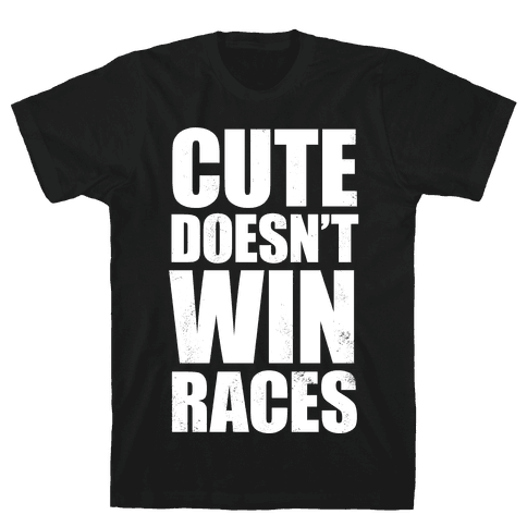 Cute Doesn't Win Races (White Ink) Mens T-Shirt