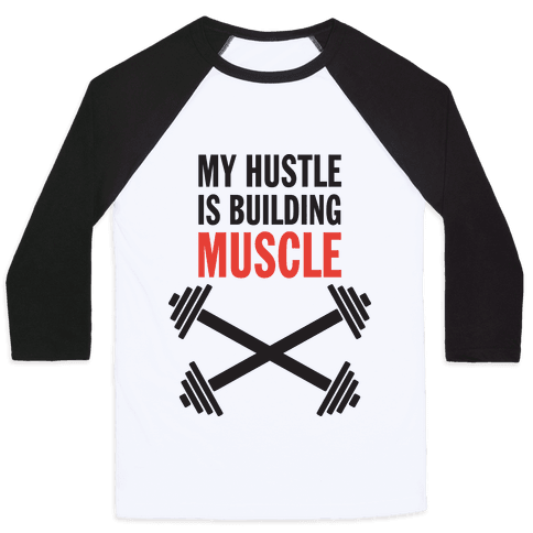 My Hustle Is Building Muscle (Tank) Baseball Tee