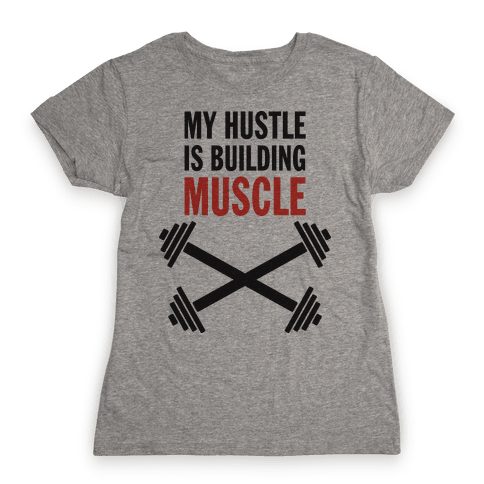 My Hustle Is Building Muscle (Tank) Womens T-Shirt