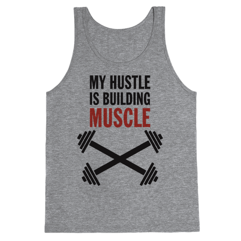 My Hustle Is Building Muscle (Tank) Tank Top