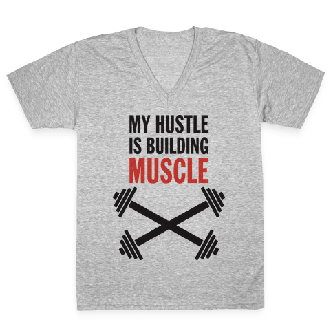 My Hustle Is Building Muscle (Tank) V-Neck Tee Shirt