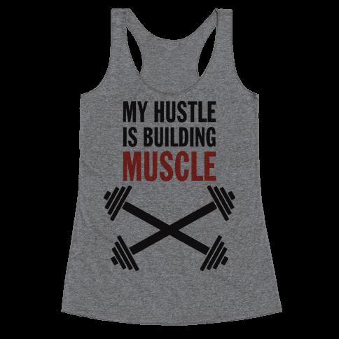 My Hustle Is Building Muscle (Tank) Racerback Tank Top