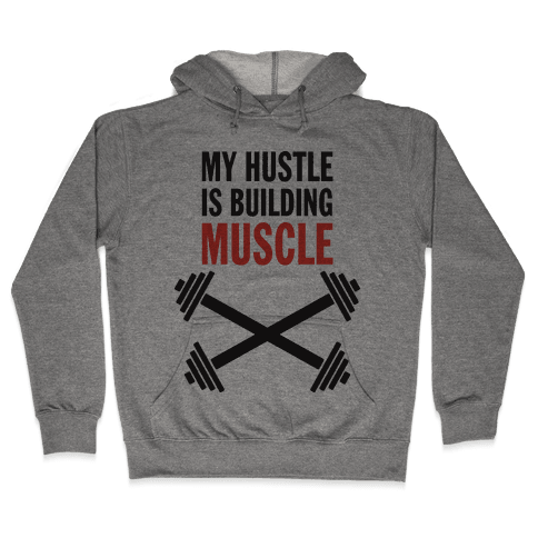 My Hustle Is Building Muscle (Tank) Hooded Sweatshirt