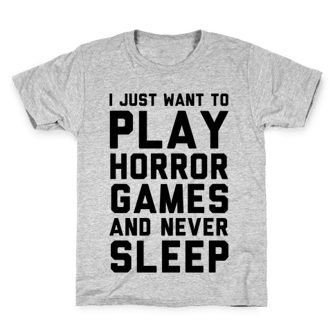 I Just Want To Play Horror Games And Never Sleep Kids T-Shirt