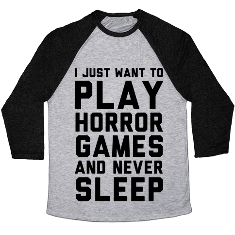 I Just Want To Play Horror Games And Never Sleep Baseball Tee