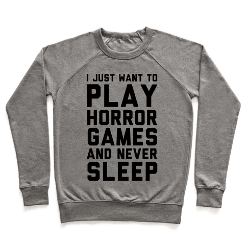 I Just Want To Play Horror Games And Never Sleep Pullover