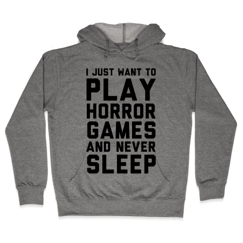 I Just Want To Play Horror Games And Never Sleep Hooded Sweatshirt