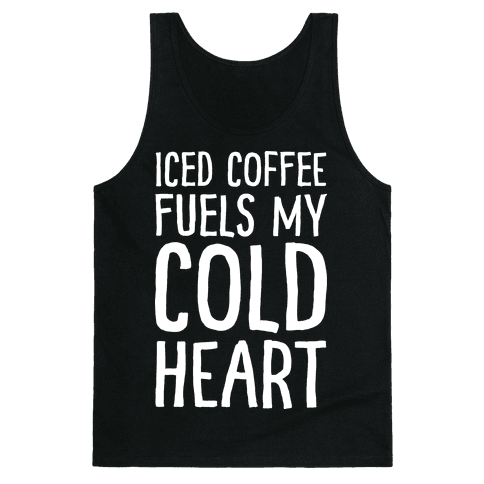 Iced Coffee Fuels My Cold Heart Tank Top