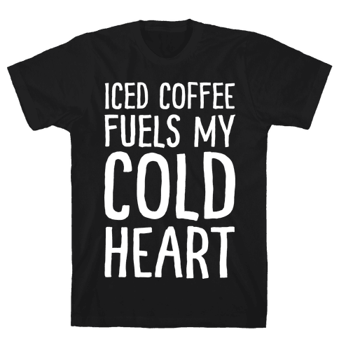 Iced Coffee Fuels My Cold Heart Mens T-Shirt