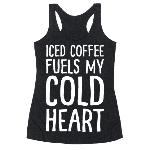 Iced Coffee Fuels My Cold Heart Racerback Tank Top