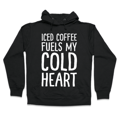 Iced Coffee Fuels My Cold Heart Hooded Sweatshirt
