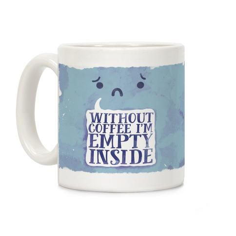 Without Coffee I'm Empty Inside Coffee Mug