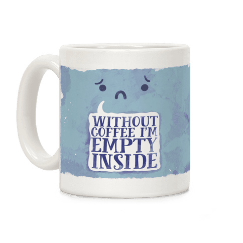 Without Coffee I'm Empty Inside Coffee Mug